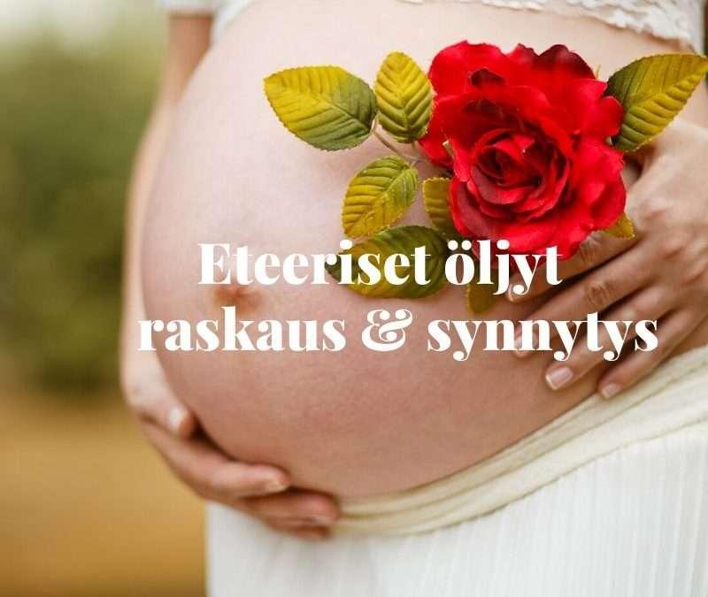 Eteeriset öljyt- raskauteen & synnytykseen